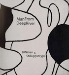 NILSEN, BJ & STILLUPPSTEYPA. MAN FROM DEEP RIVER