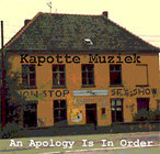 KAPOTTE MUZIEK. AN APOLOGY IS NECESSARY