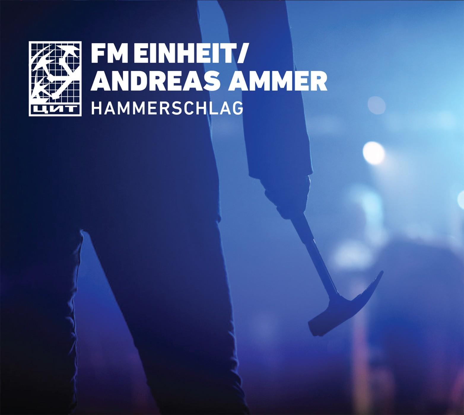FM Einheit / Andreas Ammer - Hammerschlag