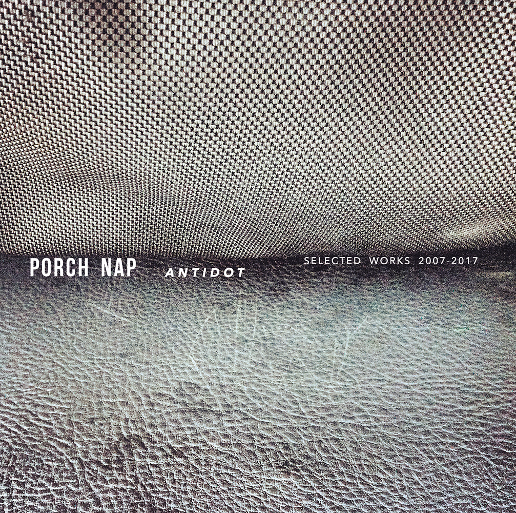 Porch Nap - Antidot (Selected Works 2007-2017) (CD)