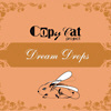 Copy Cat Project - Dream Drops