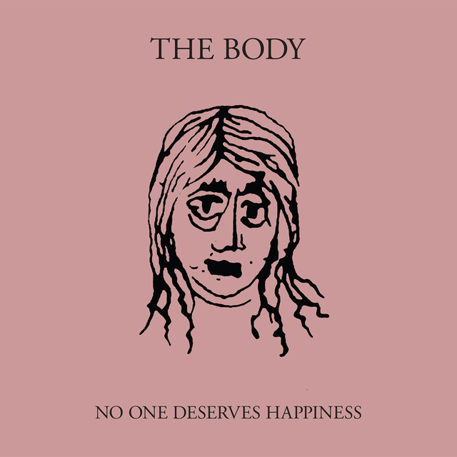 THE BODY. No One Deserves Happiness